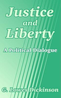 Justice and Liberty: A Political Dialogue by G.Lowes Dickinson