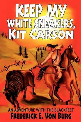 Keep My White Sneakers, Kit Carson: An Adventure with the Blackfeet by Frederick E. Von Burg image