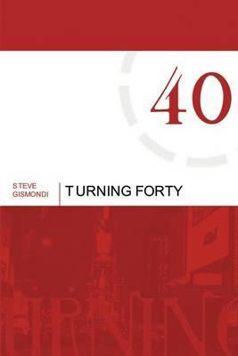Turning Forty by Steve Gismondi