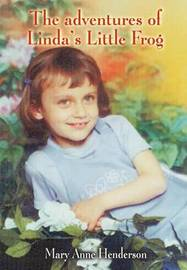 The Adventures of Linda's Little Frog by Mary Anne Henderson
