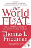The World is Flat: The Globalized World in the Twenty-first Century by Thomas L Friedman
