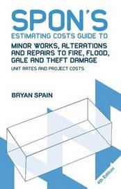 Spon's Estimating Costs Guide to Minor Works, Alterations and Repairs to Fire, Flood, Gale and Theft Damage by Bryan Spain