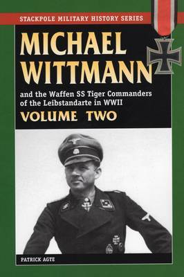 Michael Wittmann and the Waffen SS Tiger Commanders of the Leibstandarte in World War 2 by Patrick Agte image