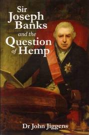 Sir Joseph Banks and the Question of Hemp by John Jiggens