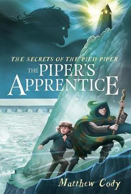 The Secrets of the Pied Piper 3: The Piper's Apprentice by Matthew Cody image
