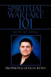 Spiritual Warfare 101 by Prophetess Leticia Reyes