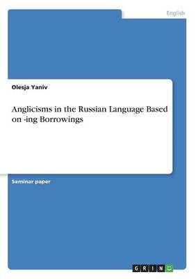 Anglicisms in the Russian Language Based on -Ing Borrowings by Olesja Yaniv