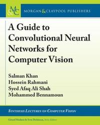 A Guide to Convolutional Neural Networks for Computer Vision by Salman Khan