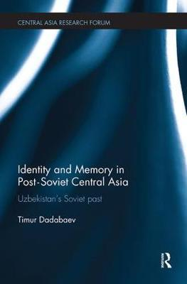 Identity and Memory in Post-Soviet Central Asia by Timur Dadabaev
