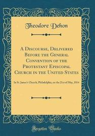 A Discourse, Delivered Before the General Convention of the Protestant Episcopal Church in the United States by Theodore Dehon image