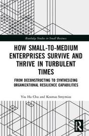 How Small-to-Medium Enterprises Survive and Thrive in Turbulent Times by Yiu Ha Carmen Chu