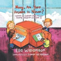 Mommy, Are There Arcades in Heaven? by Ella Williamson