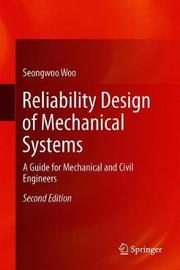 Reliability Design of Mechanical Systems by Seongwoo Woo