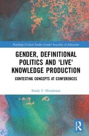 Gender, Definitional Politics and 'Live' Knowledge Production by Emily F. Henderson