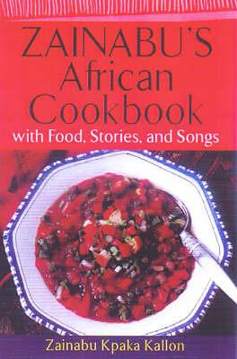 Zainabu's African Cookbook: With Food and Stories by Zainabu Kpaka Kallon image