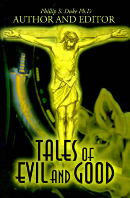 Tales of Evil and Good by Phillip S. Duke image
