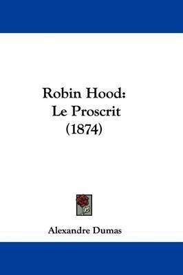 Robin Hood: Le Proscrit (1874) by Alexandre Dumas