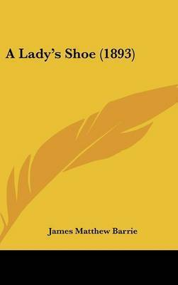 A Lady's Shoe (1893) by James Matthew Barrie