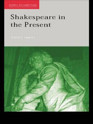 Shakespeare in the Present by Terence Hawkes image