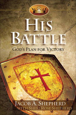 His Battle: God's Plan for Victory by Jacob A. Shepherd image