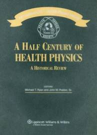 A Half Century of Health Physics by Michael T. Ryan