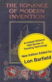 The Romance of Modern Invention; Trending Technology in 1902 by Archibald Williams