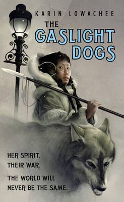 The Gaslight Dogs by Karin Lowachee