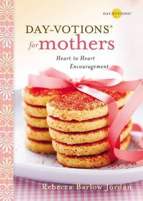 Day-votions for Mothers by Rebecca Barlow Jordan