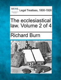 The Ecclesiastical Law. Volume 2 of 4 by Richard Burn