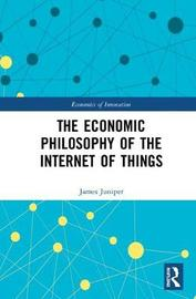 The Economic Philosophy of the Internet of Things by James Juniper