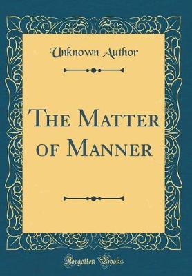 The Matter of Manner (Classic Reprint) by Unknown Author