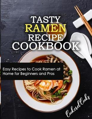 Tasty Ramen Recipe Cookbook by Cookerel Cooks