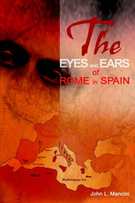 The Eyes and Ears of Rome in Spain by John L. Mancini image