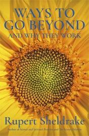 Ways to Go Beyond and Why They Work by Rupert Sheldrake