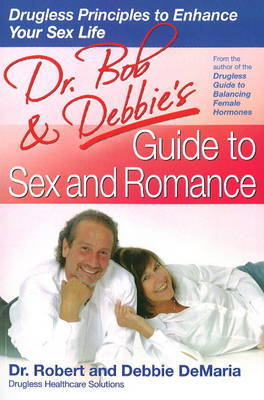 Dr Bob and Debbie's Guide to Sex and Romance by Robert DeMaria image