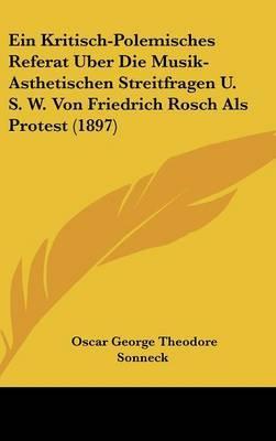 Ein Kritisch-Polemisches Referat Uber Die Musik-Asthetischen Streitfragen U. S. W. Von Friedrich Rosch ALS Protest (1897) by Oscar George Theodore Sonneck image