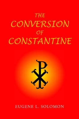 The Conversion of Constantine by Eugene L. Solomon