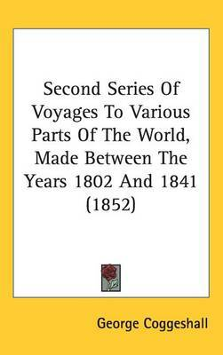 Second Series Of Voyages To Various Parts Of The World, Made Between The Years 1802 And 1841 (1852) by George Coggeshall image