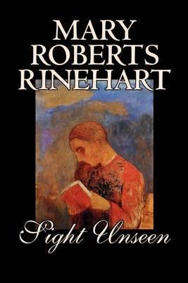 Sight Unseen by Mary Roberts Rinehart, Fiction, Mystery & Detective by Mary Roberts Rinehart