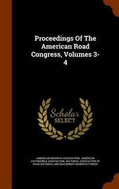 Proceedings of the American Road Congress, Volumes 3-4 by American Highway Association image