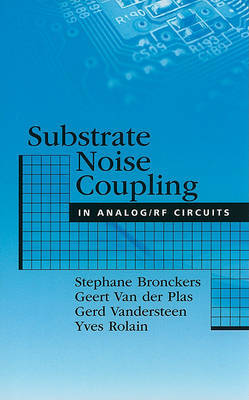 Substrate Noise Coupling in Analog/RF Circuits by Stephane Bronckers