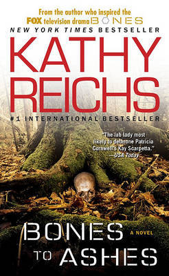 Bones to Ashes by Kathy Reichs