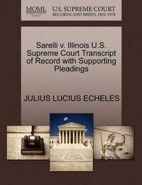 Sarelli V. Illinois U.S. Supreme Court Transcript of Record with Supporting Pleadings by Julius Lucius Echeles