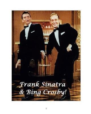 Frank Sinatra & Bing Crosby! by Steven King