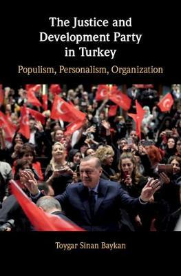 The Justice and Development Party in Turkey by Toygar Sinan Baykan
