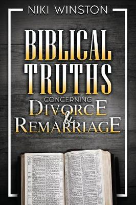 Biblical Truths Concerning Divorce and Remarriage by Niki Winston image