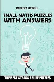 Small Maths Puzzles with Answers by Rebecca Howell