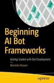 Beginning AI Bot Frameworks by Manisha Biswas image
