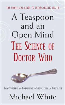 A Teaspoon and an Open Mind: The Science of Doctor Who by Michael White image