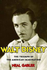 Walt Disney; Triumph of the American Imagination by Neal Gabler